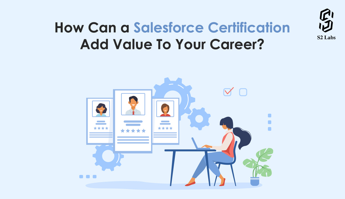 How Can a Salesforce Certification Add Value To Your Career?