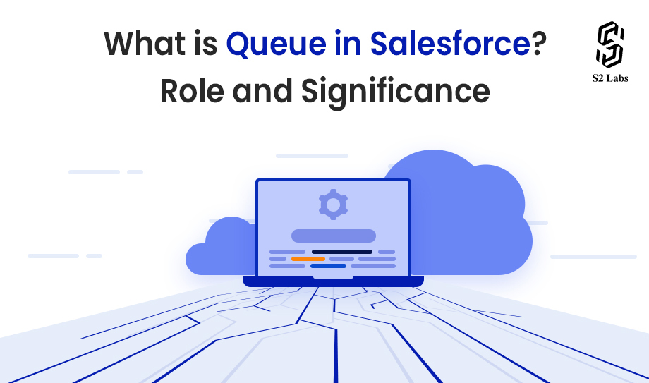 What is Queue in Salesforce? Role and Significance