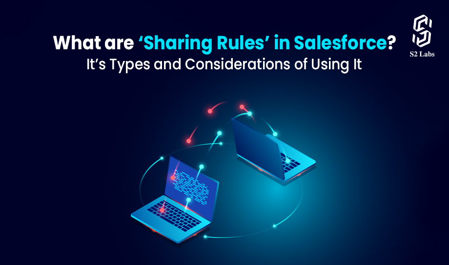 What are 'Sharing Rules' in Salesforce? Its Types and Considerations of Using It